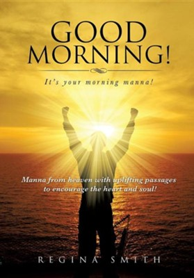 Good Morning! It's Your Morning Manna!  -     By: Regina Smith