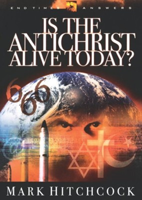 Is the Antichrist Alive Today?  -     By: Mark Hitchcock