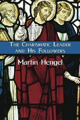 The Charismatic Leader and His Followers  -     By: Martin Hengel