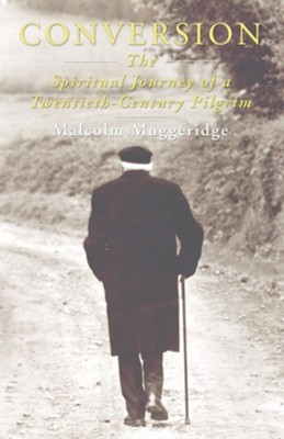 Conversion: The Spiritual Journey of a Twentieth Century Pilgrim  -     By: Malcolm Muggeridge