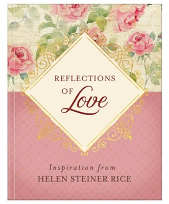 Reflections of Love: Inspiration from Helen Steiner Rice - By: Helen Steiner Rice