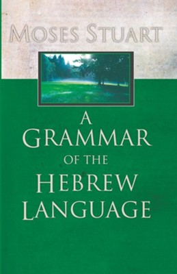 A Grammar of the Hebrew Language  -     By: Moses Stuart