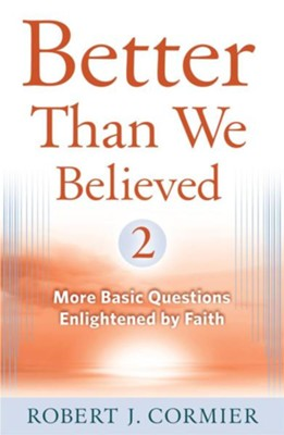 Better Than We Believed 2: More Basic Questions Enlightened by Faith  -     By: Robert Cormier