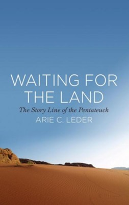Waiting for the Land: The Story Line of the Pentateuch  -     By: Arie C. Leder