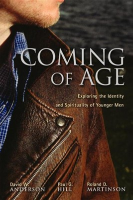 Coming of Age: Exploring the Spirituality and Identity of Younger Men  -     By: David W. Anderson, Paul G. Hill, Ronald D. Martinson
