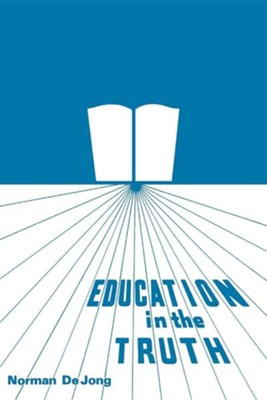 Education in the Truth              -     By: Norman De Jong