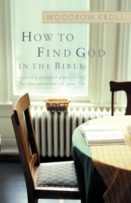 How to Find God in the Bible: A Personal Plan for the Encounter of Your Life  -     By: Woodrow Kroll