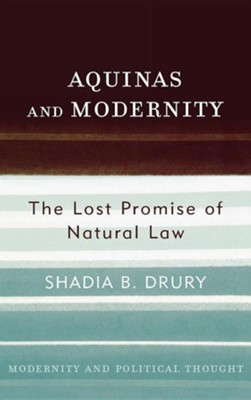 Aquinas and Modernity: The Lost Promise of Natural Law  -     By: Shadia B. Drury