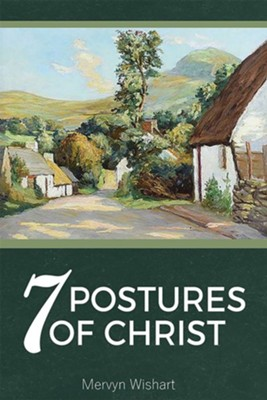 7 Postures Of Christ  -     By: Mervyn Wishart