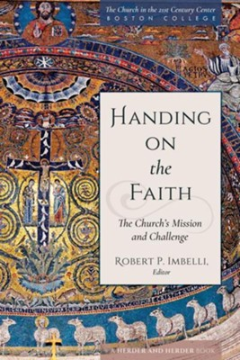 Handing on the Faith: The Church's Mission and Challenge  -     By: Robert P. Imbelli