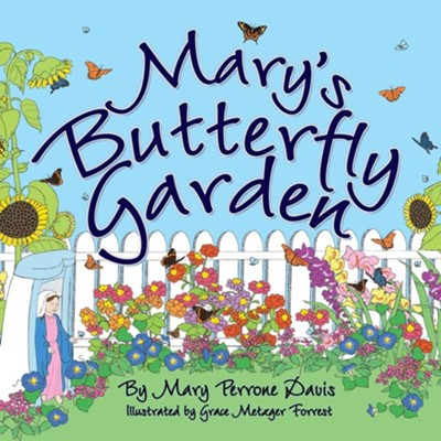 Mary's Butterfly Garden  -     Edited By: Nancy E. Williams     By: Mary Perrone Davis     Illustrated By: Grace Metzger Forrest