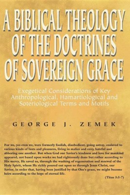 A Biblical Theology of the Doctrines of Sovereign Grace  -     By: George Zemek