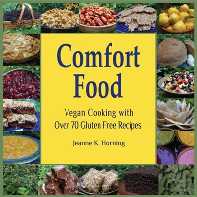 Comfort Food: Vegan Cooking with Over 60 Gluten Free Recipes  -     By: Jeanne Kennedy Horning