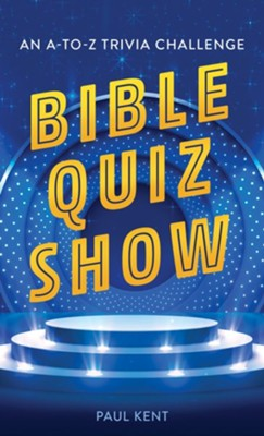 Bible Quiz Show: An A-to-Z Trivia Challenge  -     By: Paul Kent