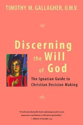 Discerning the Will of God: An Ignatian Guide to Christian Decision Making  -     By: Timothy M. Gallagher
