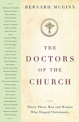 The Doctors of the Church: Thirty-Three Men and Women Who Shaped Christianity  -     By: Bernard McGinn