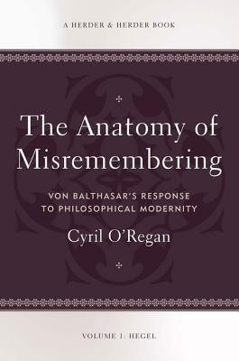 Anatomy of Misremembering  -     By: Cyril J. O'Regan
