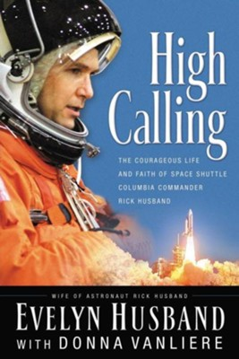High Calling: The Courageous Life and Faith of Space Shuttle Columbia Commander Rick Husband  -     By: Evelyn Husband, Donna VanLiere