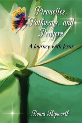Pirouettes, Pathways, and Prayers  -     Edited By: Nancy E. Williams     By: Bonni Skipworth