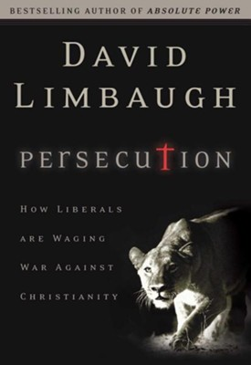 Persecution: How Liberals Are Waging War Against Christianity  -     By: David Limbaugh