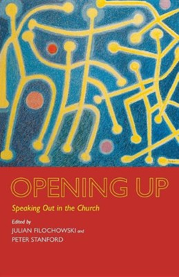 Opening Up: Speaking Out in the Church  -     By: Julian Filochowski, Peter Stanford