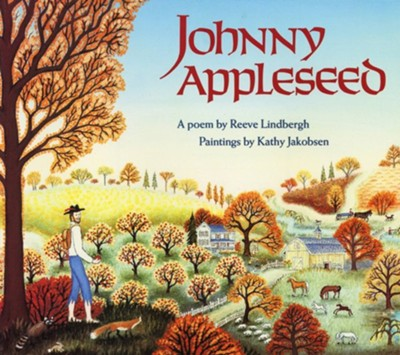 Johnny Appleseed  -     By: Reeve Lindbergh     Illustrated By: Kathy Jakobsen Hallquist