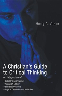 A Christian's Guide to Critical Thinking  -     By: Henry Virkler