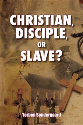 Christian, Disciple, or Slave?  -     Edited By: Nancy E. Williams     By: Torben Soendergaard