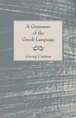 A Grammar of the Greek Language  -     Edited By: William Smith     By: George Curtius