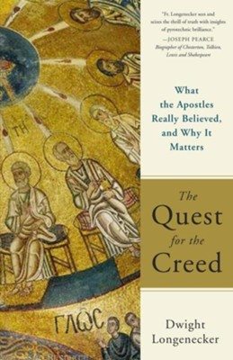 The Quest for the Creed: What the Apostles Really Believed, and Why It Matters, Edition 0002Second Edition,  -     By: Dwight Longenecker