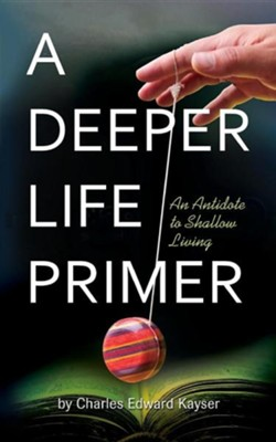 A Deeper Life Primer  -     Edited By: Nancy Williams     By: Charles Edward Kayser     Illustrated By: Grace Metzger Forrest