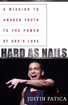 Hard as Nails: A Mission to Awaken Youth to the Power of God's Love  -     By: Justin Fatica, David Tyree