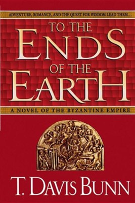 To the Ends of the Earth: A Novel of the Byzantine  Empire  -     By: T. Davis Bunn