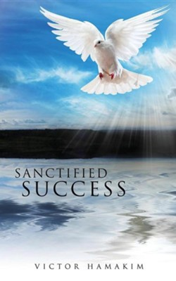 Sanctified Success  -     By: Victor Hamakim