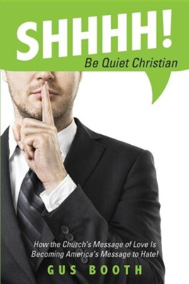 Shhhh! Be Quiet Christian  -     By: Gus Booth
