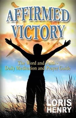Affirmed Victory  -     By: Loris E. Henry
