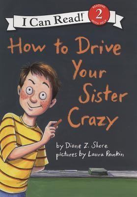 How to Drive Your Sister Crazy  -     By: Diane Z. Shore     Illustrated By: Laura Rankin
