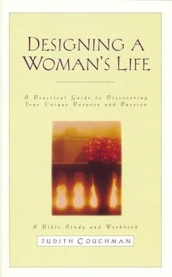 Designing a Woman's Life Study Guide: A Bible Study and Workbook  -     By: Judith Couchman