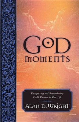 God Moments: Recognizing and Remembering God's Presence in Your Life  -     By: Alan D. Wright