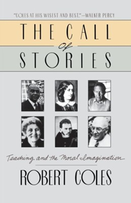 The Call of Stories: Teaching and the Moral Imagination  -     By: Robert Coles