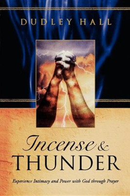 Incense & Thunder: Experience Intimacy and Power with God Through Prayer  -     By: Dudley Hall