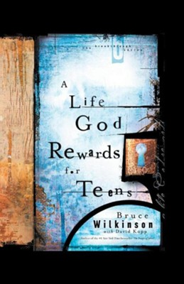 A Life God Rewards for Teens  -     By: Bruce Wilkinson, David Kopp