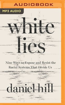 White Lies: Nine Ways to Expose and Resist the Racial Systems that Divide Us, Unabridged Audiobook on MP3-CD  -     By: Daniel Hill