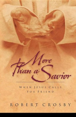 More Than a Savior: When Jesus Calls You Friend  -     By: Robert Crosby