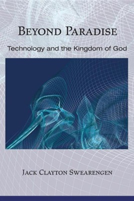 Beyond Paradise: Technology and the Kingdom of God  -     By: Jack Swearengen