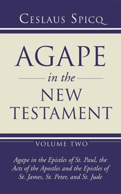 Agape in the New Testament, Volume 2  -     By: Ceslaus Spicq