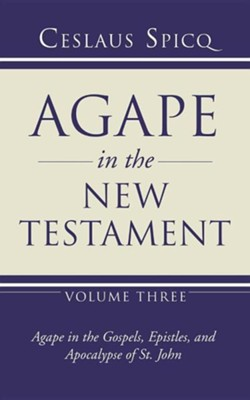 Agape in the New Testament, Volume 3  -     By: Ceslaus Spicq