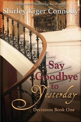 #1: Say Goodbye to Yesterday  -     By: Shirley Kiger Connelly