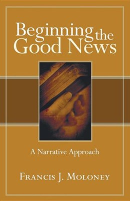 Beginning the Good News  -     By: Francis J. Moloney