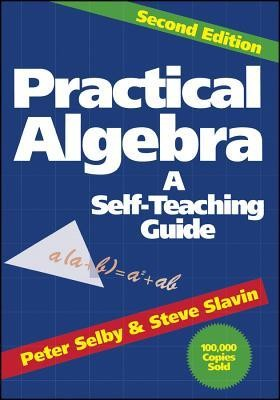 Practical Algebra: A Self-Teaching Guide, Edition 0002  -     By: Peter Selby, Steven Slavin